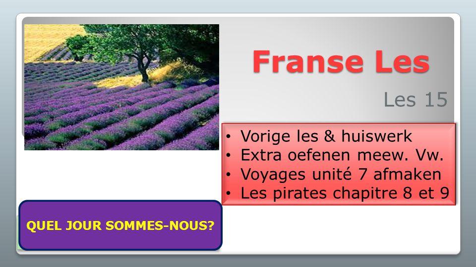 Franse Les Les 15 Vorige les & huiswerk Extra oefenen meew. Vw. Voyages unité 7 afmaken Les pirates chapitre 8 et 9 Vorige les & huiswerk Extra oefene