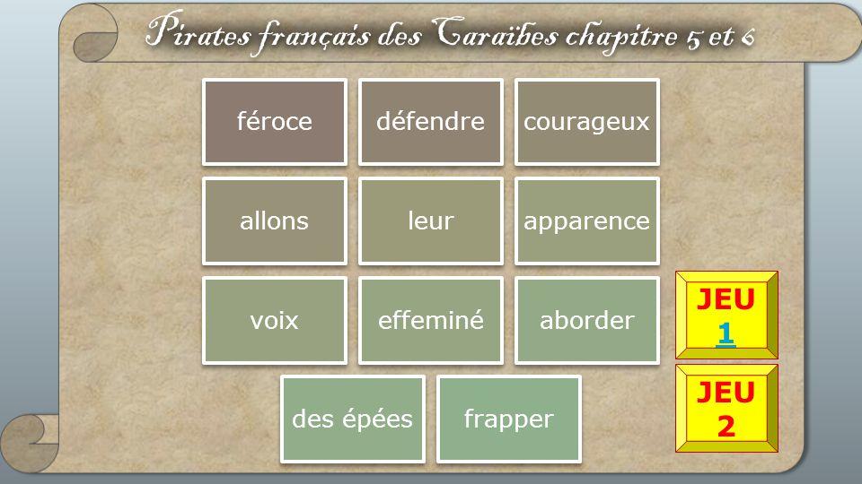 Pirates français des Caraïbes chapitre 5 et 6 férocedéfendrecourageux allonsleurapparence voixeffeminéaborder des épéesfrapper JEU 2 JEU 1