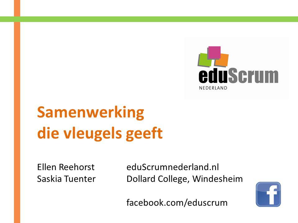 Samenwerking die vleugels geeft Ellen ReehorsteduScrumnederland.nl Saskia TuenterDollard College, Windesheim facebook.com/eduscrum