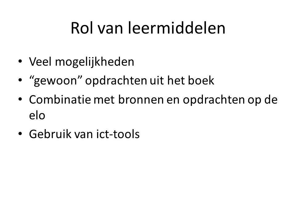 Rol van leermiddelen Veel mogelijkheden gewoon opdrachten uit het boek Combinatie met bronnen en opdrachten op de elo Gebruik van ict-tools