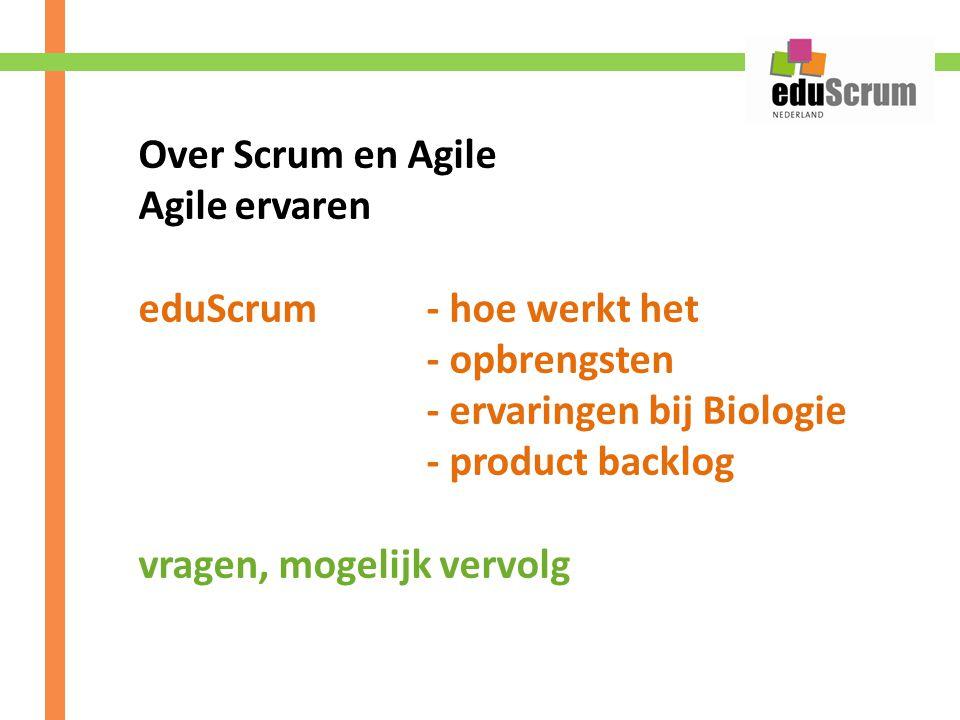 Over Scrum en Agile Agileervaren eduScrum - hoe werkt het - opbrengsten - ervaringen bij Biologie - product backlog vragen, mogelijk vervolg