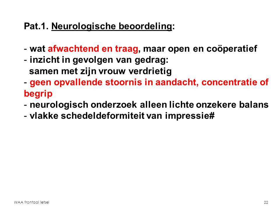 WAA frontaal letsel23 Pat.1.Neuropsychologische beoordeling: - sombere stemming - i.v.m.
