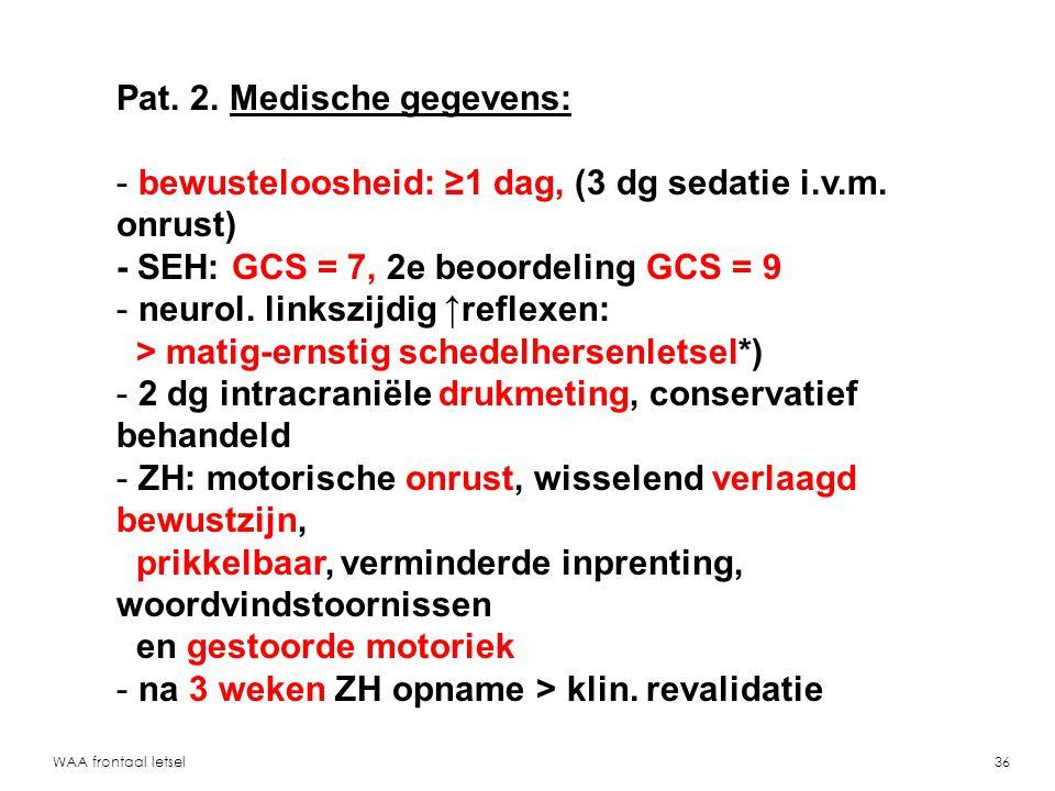 WAA frontaal letsel37 Pat.2. Autoanamnese: (plm.
