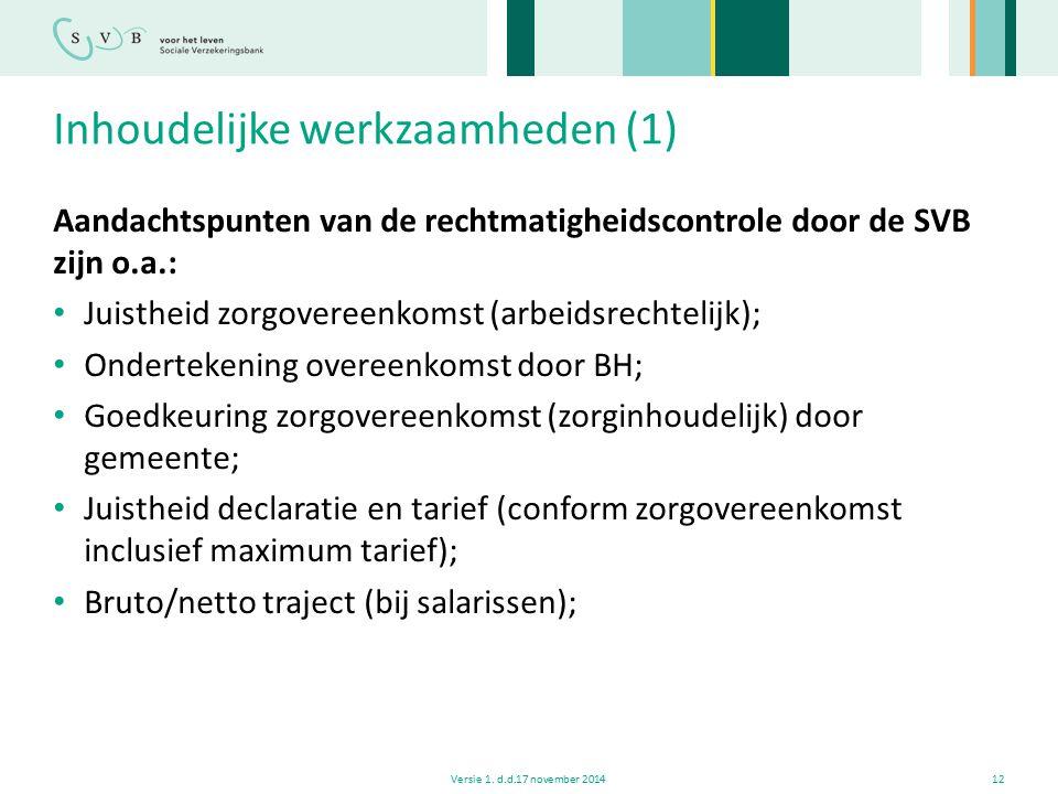 Inhoudelijke werkzaamheden (1) Aandachtspunten van de rechtmatigheidscontrole door de SVB zijn o.a.: Juistheid zorgovereenkomst (arbeidsrechtelijk); O