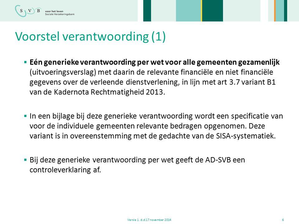 Voorstel verantwoording (1)  Eén generieke verantwoording per wet voor alle gemeenten gezamenlijk (uitvoeringsverslag) met daarin de relevante financ
