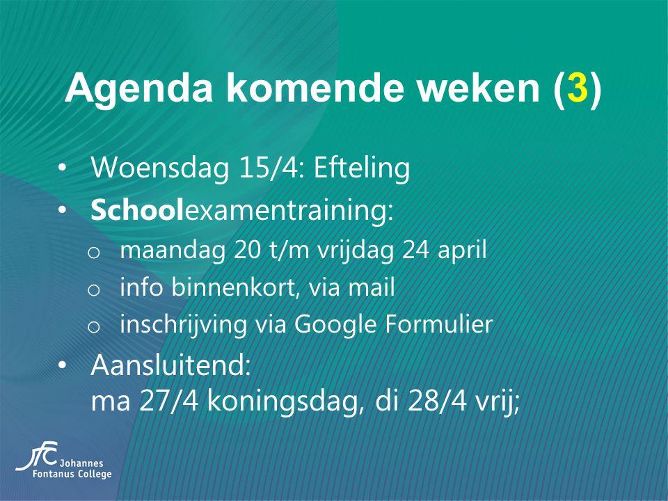 Agenda komende weken (3) Woensdag 15/4: Efteling Schoolexamentraining: o maandag 20 t/m vrijdag 24 april o info binnenkort, via mail o inschrijving vi