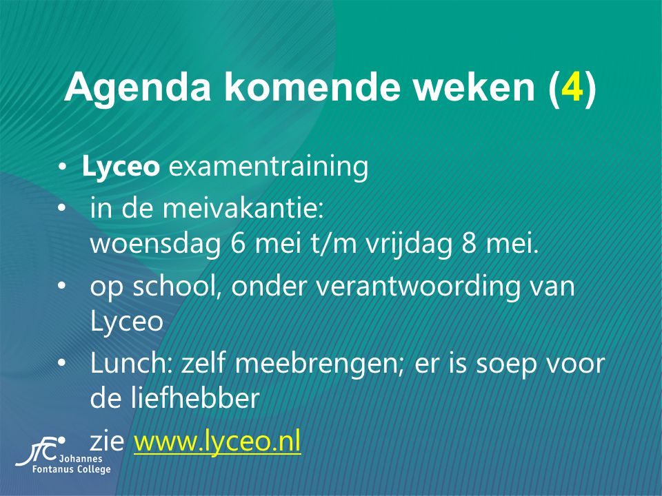 Agenda komende weken (4) Lyceo examentraining in de meivakantie: woensdag 6 mei t/m vrijdag 8 mei. op school, onder verantwoording van Lyceo Lunch: ze