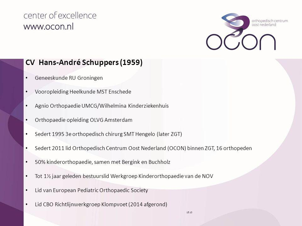CV Hans-André Schuppers (1959) Geneeskunde RU Groningen Vooropleiding Heelkunde MST Enschede Agnio Orthopaedie UMCG/Wilhelmina Kinderziekenhuis Orthop