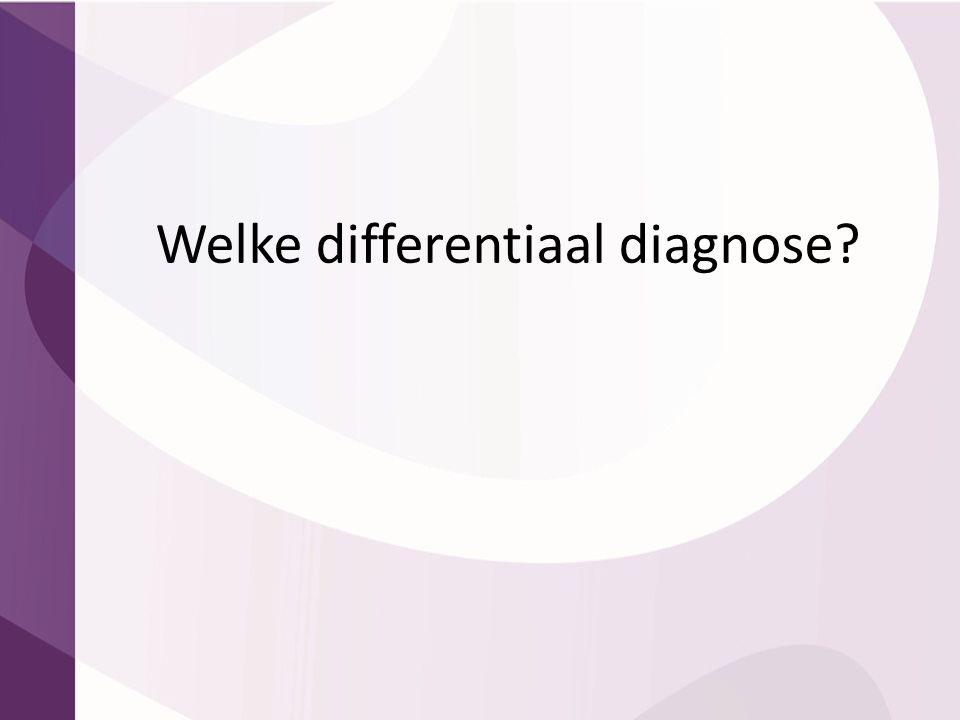 Welke differentiaal diagnose?