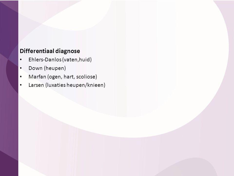 Differentiaal diagnose Ehlers-Danlos (vaten,huid) Down (heupen) Marfan (ogen, hart, scoliose) Larsen (luxaties heupen/knieen)