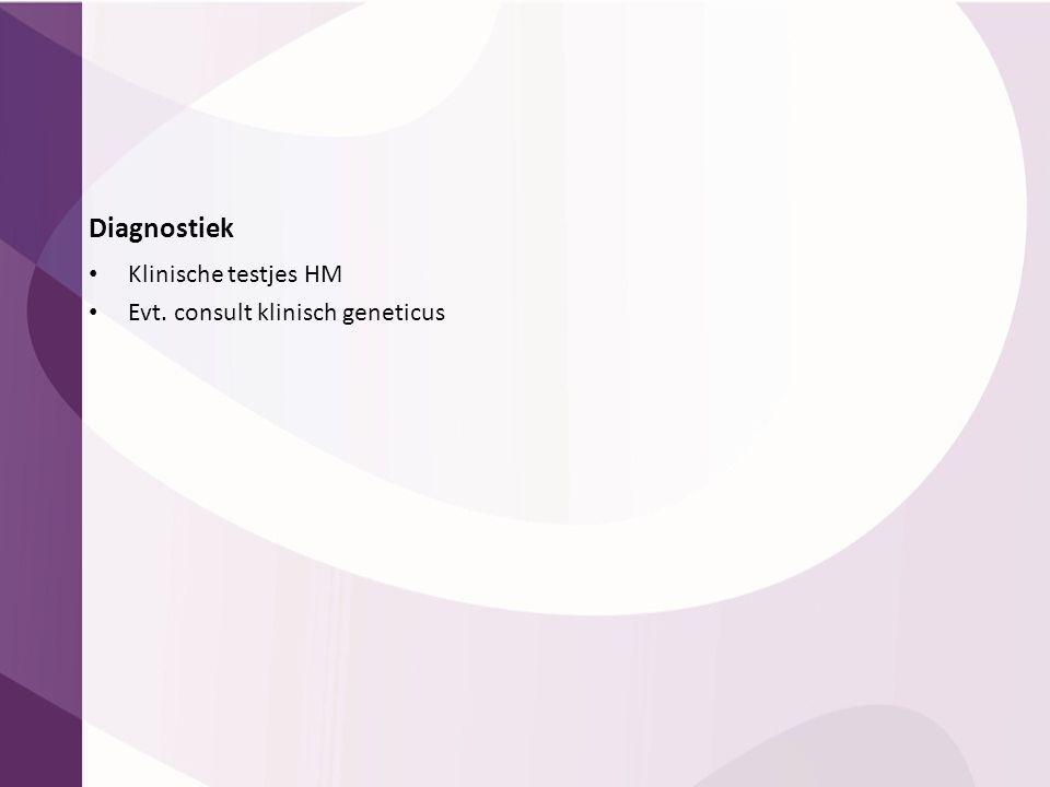 Diagnostiek Klinische testjes HM Evt. consult klinisch geneticus