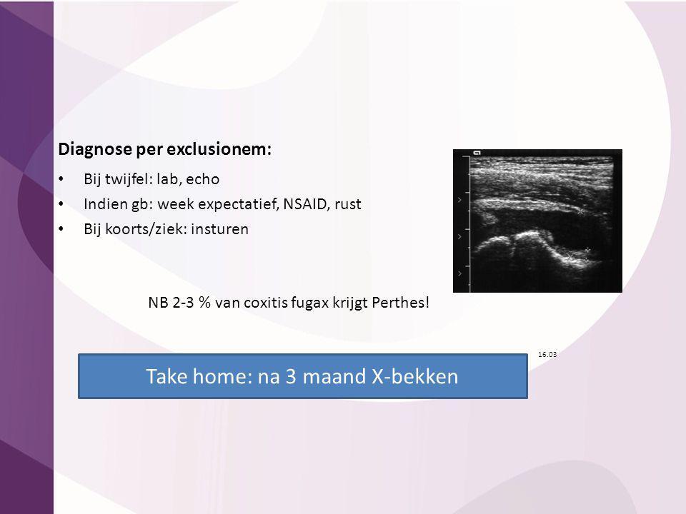 Diagnose per exclusionem: Bij twijfel: lab, echo Indien gb: week expectatief, NSAID, rust Bij koorts/ziek: insturen NB 2-3 % van coxitis fugax krijgt
