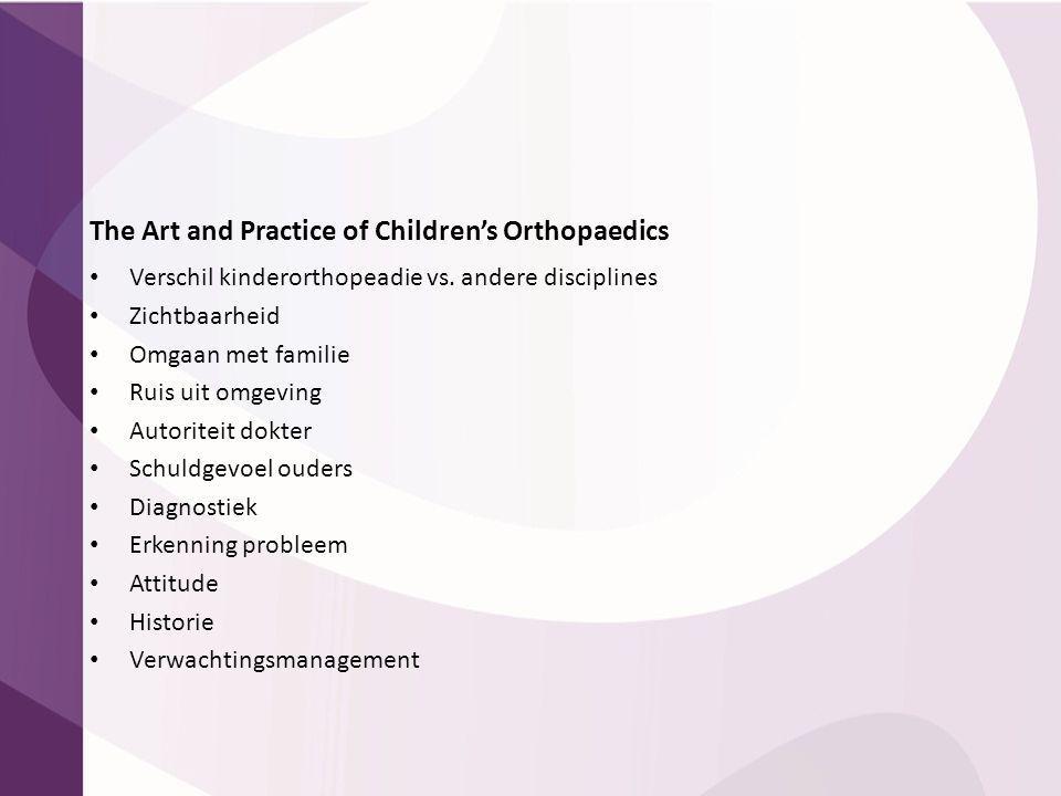 The Art and Practice of Children's Orthopaedics Verschil kinderorthopeadie vs. andere disciplines Zichtbaarheid Omgaan met familie Ruis uit omgeving A