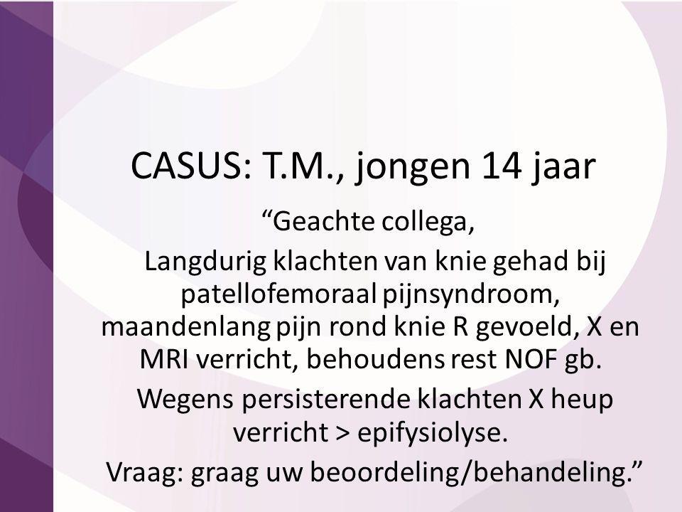 """CASUS: T.M., jongen 14 jaar """"Geachte collega, Langdurig klachten van knie gehad bij patellofemoraal pijnsyndroom, maandenlang pijn rond knie R gevoeld"""