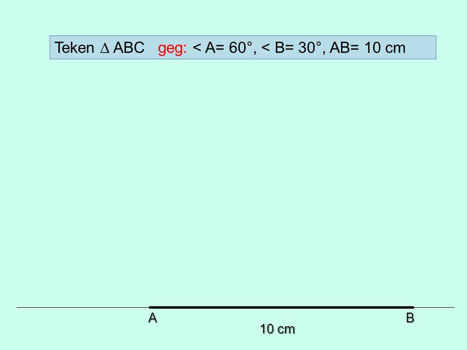 10 cm AB Teken ∆ ABC geg: < A= 60°, < B= 30°, AB= 10 cm