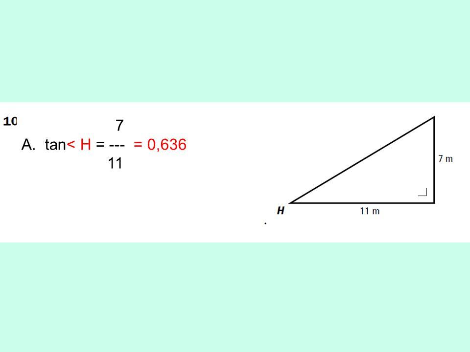 7 A.tan< H = --- = 0,636 11