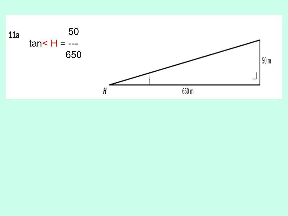 50 tan< H = --- 650