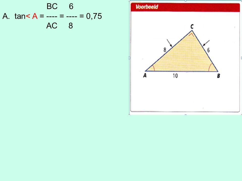 BC 6 A.tan< A = ---- = ---- = 0,75 AC 8