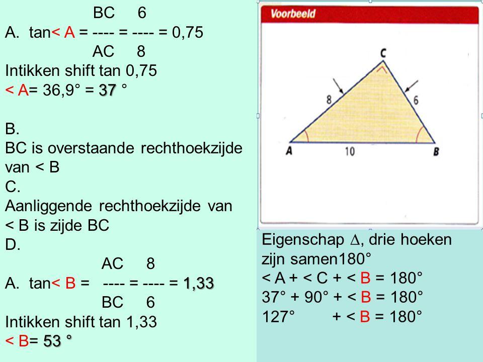 BC 6 A.tan< A = ---- = ---- = 0,75 AC 8 Intikken shift tan 0,75 37 < A= 36,9° = 37 ° B.