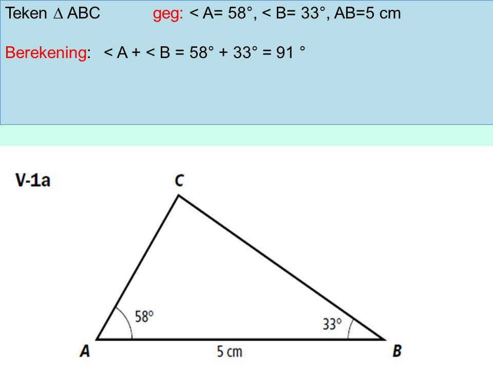 Teken ∆ ABCgeg: < A= 58°, < B= 33°, AB=5 cm Berekening:< A + < B = 58° + 33° = 91 °