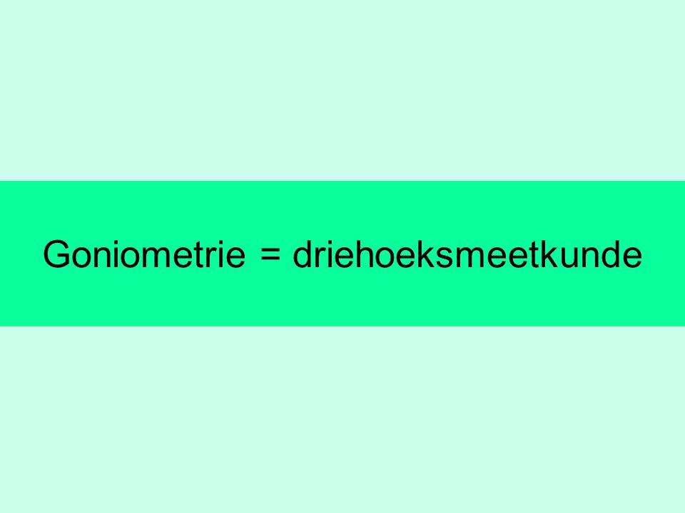 Goniometrie = driehoeksmeetkunde