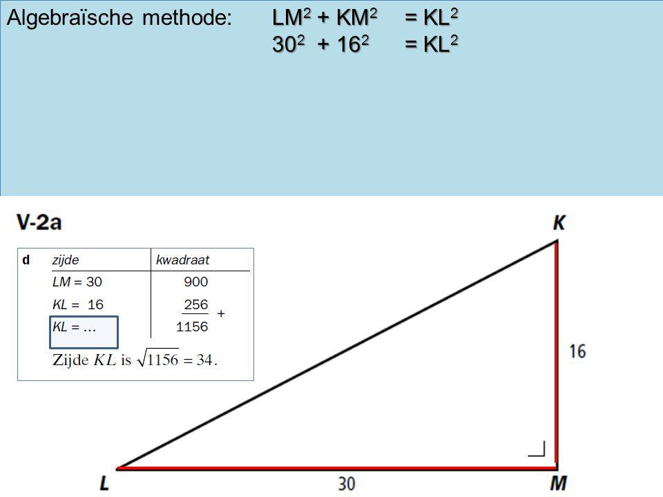 LM 2 + KM 2 = KL 2 Algebraïsche methode:LM 2 + KM 2 = KL 2 30 2 + 16 2 = KL 2