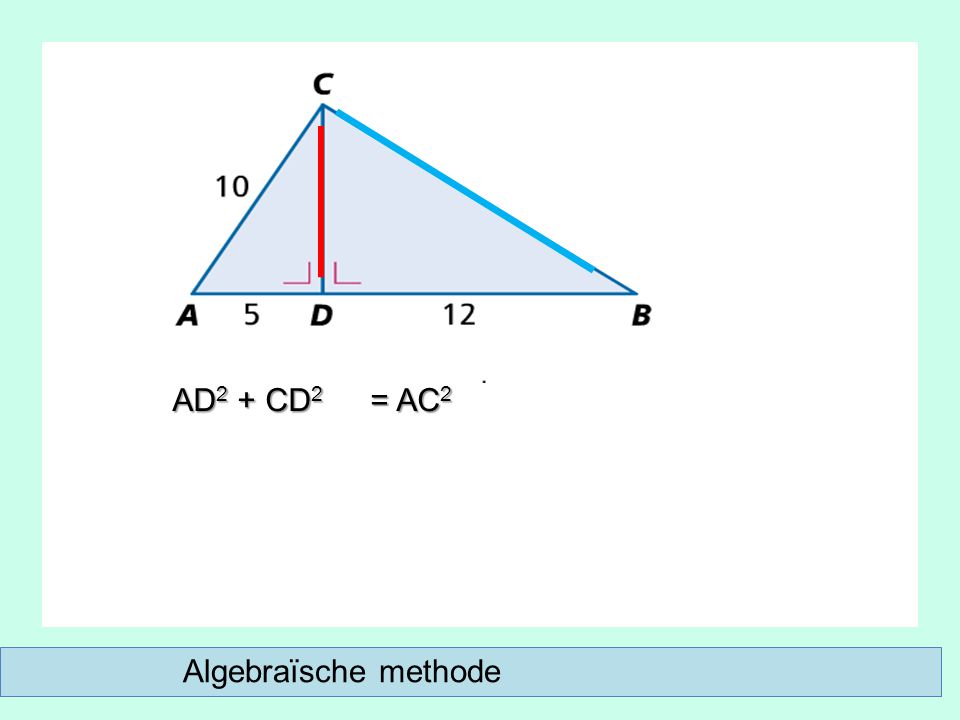 Algebraïsche methode AD 2 + CD 2 = AC 2