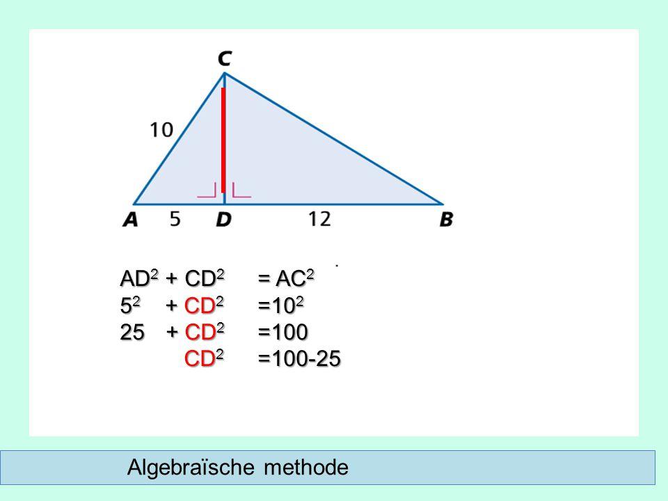 Algebraïsche methode AD 2 + CD 2 = AC 2 5 2 + CD 2 =10 2 25 + CD 2 =100 CD 2 =100-25 CD 2 =100-25