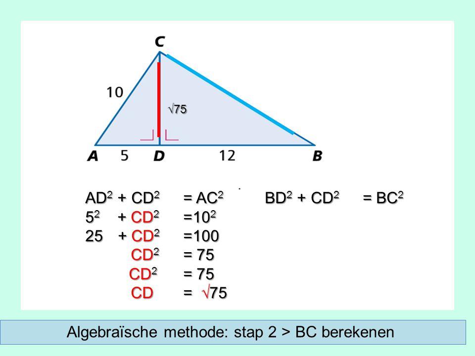 AD 2 + CD 2 = AC 2 5 2 + CD 2 =10 2 25 + CD 2 =100 CD 2 = 75 CD 2 = 75 CD = √75 CD = √75 BD 2 + CD 2 = BC 2 √75