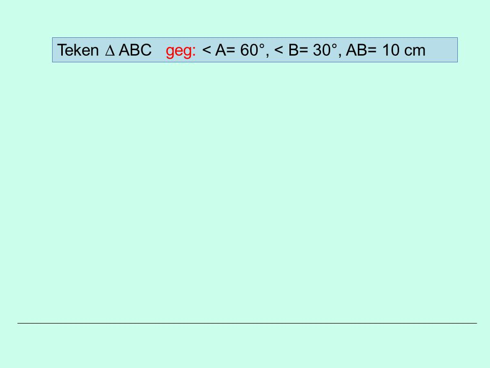 6 5 A.tan< A = --- B.tan< B = --- 13 6 C. Eerst zijde .
