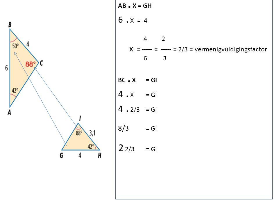88° AB. X = GH 6. X = 4 4 2 x = ----- = ----- = 2/3 = vermenigvuldigingsfactor 6 3 BC. X = GI 4. X = GI 4. 2/3 = GI 8/3 = GI 2 2/3= GI