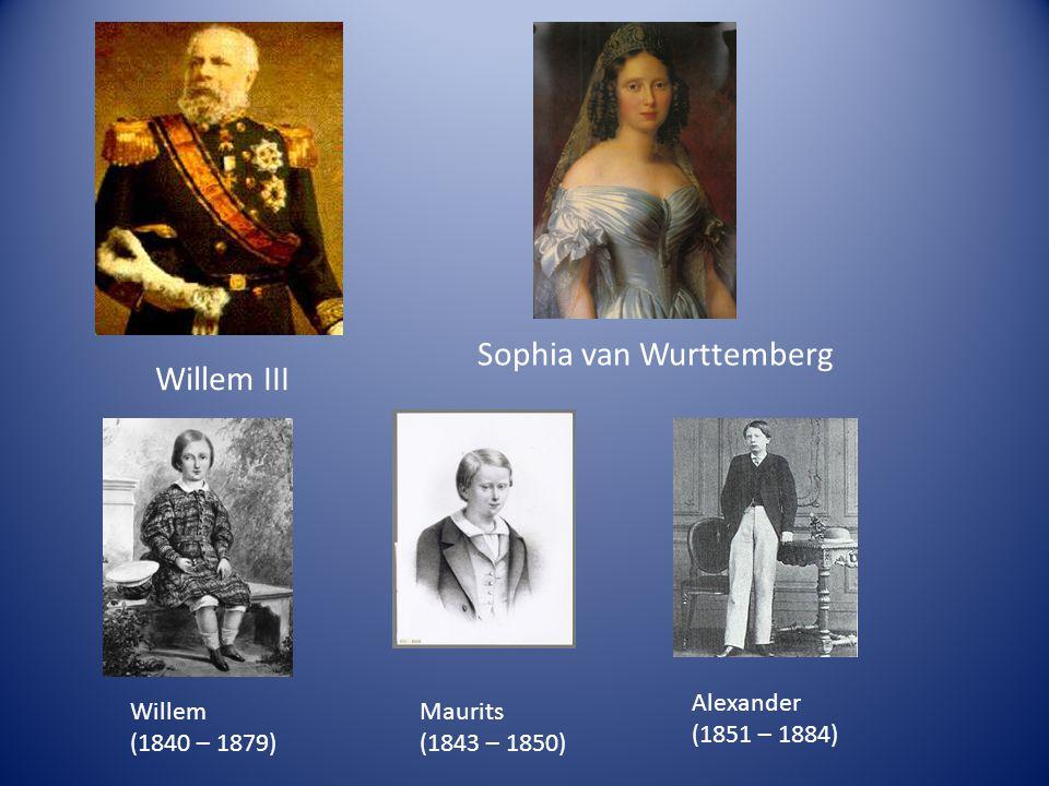 Sophia van Wurttemberg Willem III Willem (1840 – 1879) Maurits (1843 – 1850) Alexander (1851 – 1884)