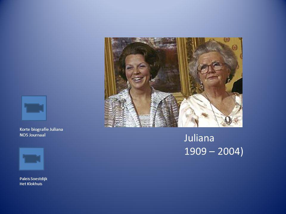 Korte biografie Juliana NOS Journaal Juliana 1909 – 2004) Paleis Soestdijk Het Klokhuis