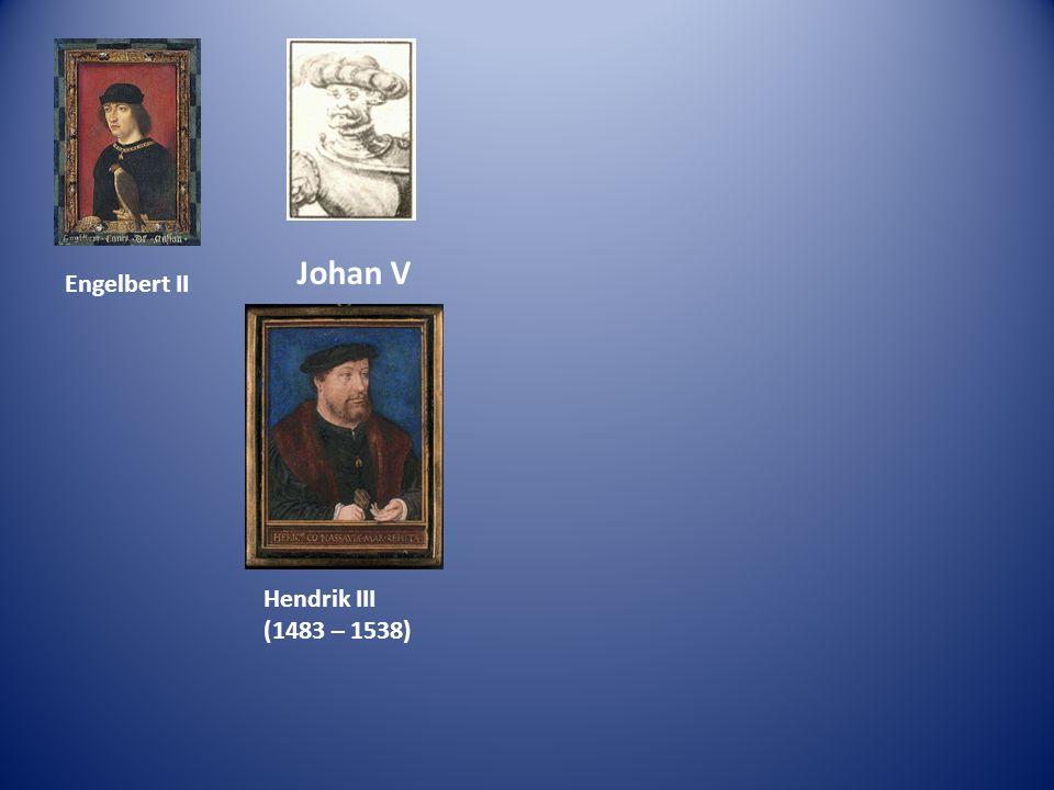 Engelbert II Johan V Hendrik III (1483 – 1538)