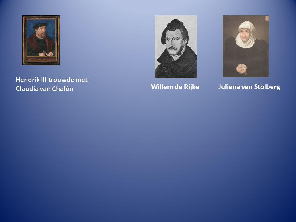Hendrik III trouwde met Claudia van Chalôn Willem de RijkeJuliana van Stolberg