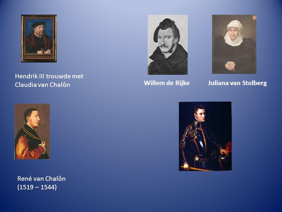 Hendrik III trouwde met Claudia van Chalôn Willem de RijkeJuliana van Stolberg René van Chalôn (1519 – 1544)