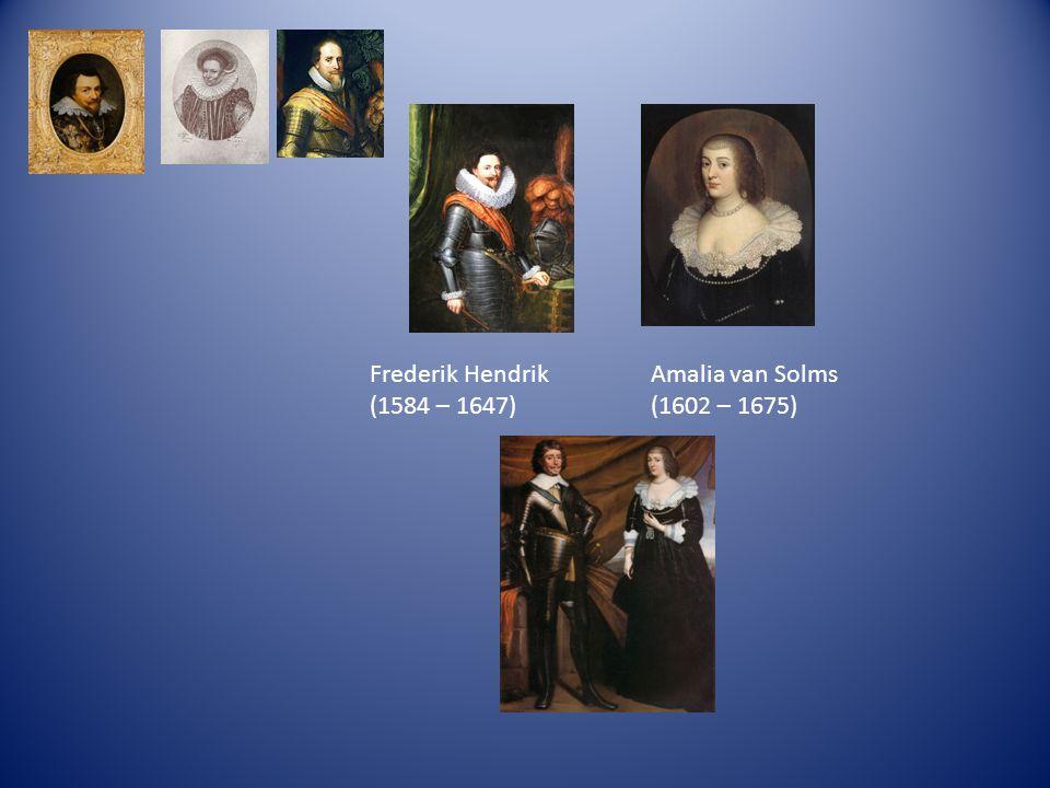 Frederik Hendrik (1584 – 1647) Amalia van Solms (1602 – 1675)