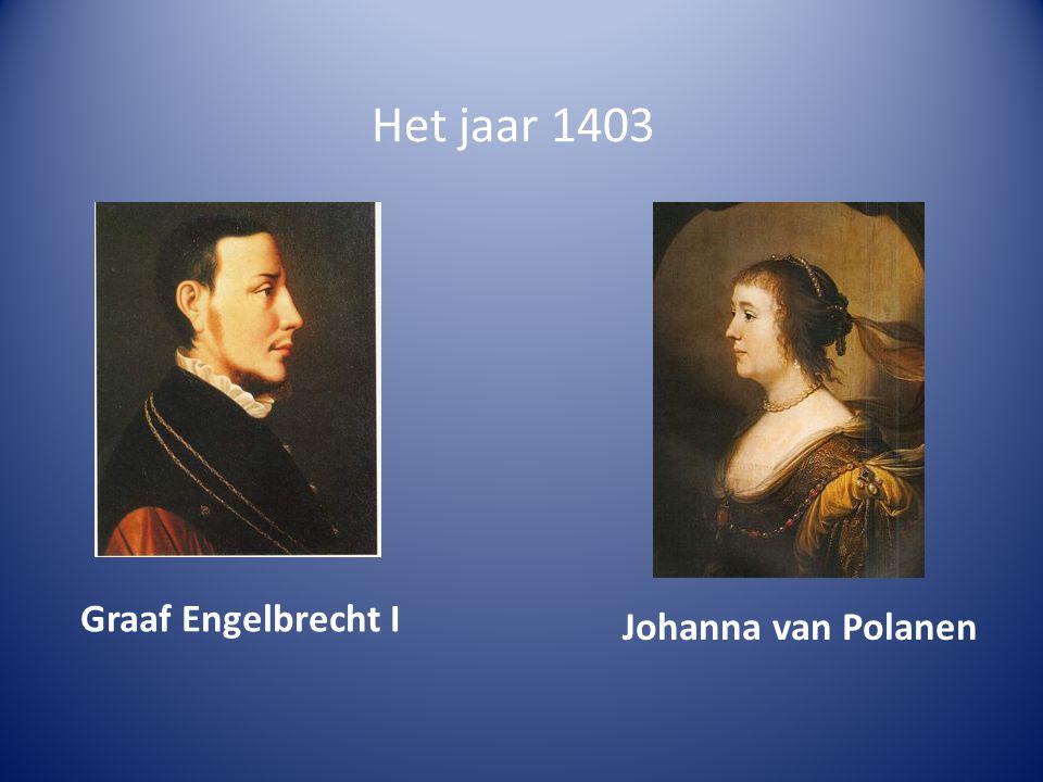 Het jaar 1403 Graaf Engelbrecht I Johanna van Polanen
