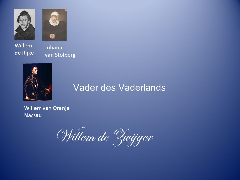 Willem de Rijke Juliana van Stolberg Willem van Oranje Nassau Vader des Vaderlands Willem de Zwijger