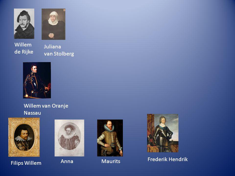 Willem de Rijke Juliana van Stolberg Willem van Oranje Nassau Filips Willem AnnaMaurits Frederik Hendrik