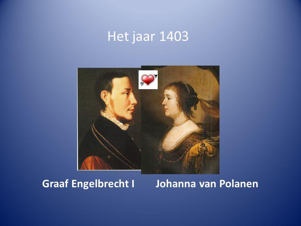 Het jaar 1403 Johanna van PolanenGraaf Engelbrecht I