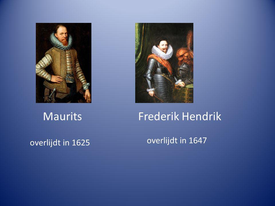MauritsFrederik Hendrik overlijdt in 1625 overlijdt in 1647