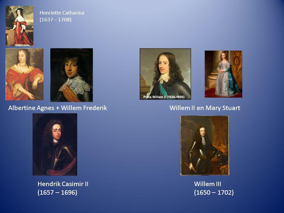 Henriette Catharina (1637 – 1708) Albertine Agnes + Willem FrederikWillem II en Mary Stuart Willem III (1650 – 1702) Hendrik Casimir II (1657 – 1696)