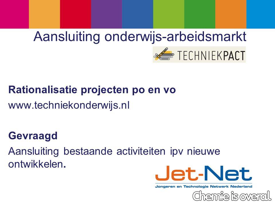 Aansluiting onderwijs-arbeidsmarkt Rationalisatie projecten po en vo www.techniekonderwijs.nl Gevraagd Aansluiting bestaande activiteiten ipv nieuwe ontwikkelen.