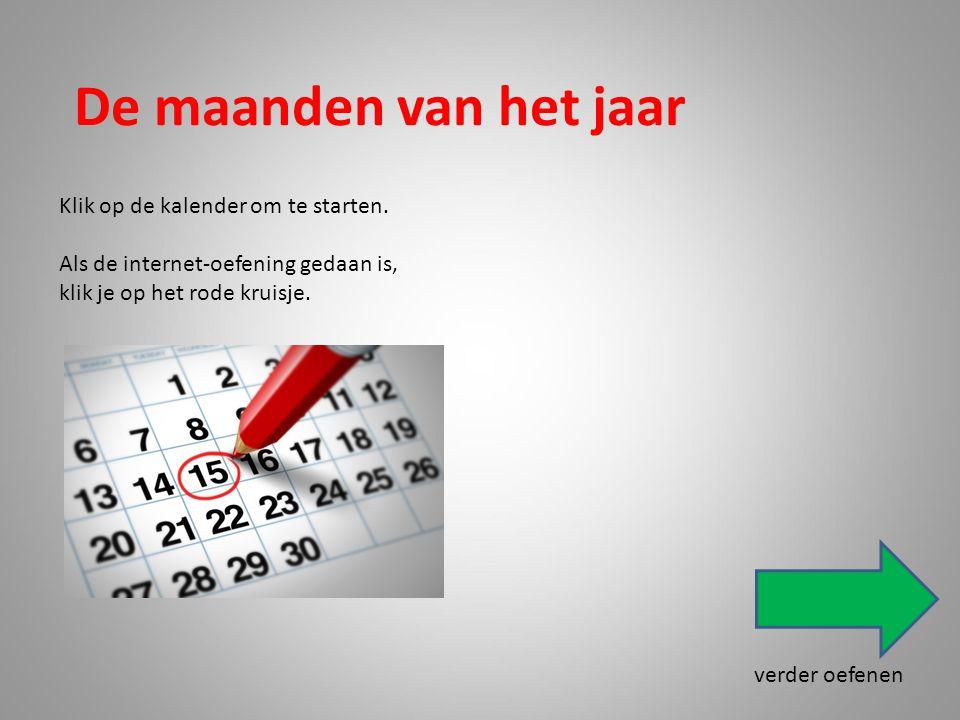De maanden van het jaar Klik op de kalender om te starten. Als de internet-oefening gedaan is, klik je op het rode kruisje. verder oefenen