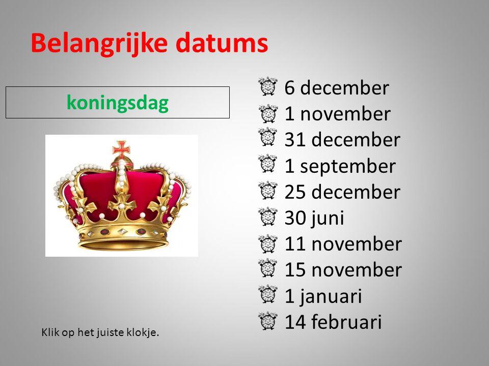 Belangrijke datums 6 december 1 november 31 december 1 september 25 december 30 juni 11 november 15 november 1 januari 14 februari Klik op het juiste klokje.