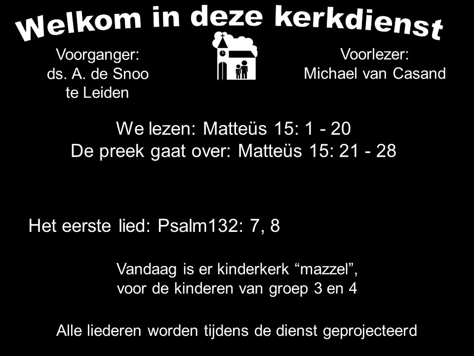 We lezen: Matteüs 15: 1 - 20 De preek gaat over: Matteüs 15: 21 - 28 Voorganger: ds.