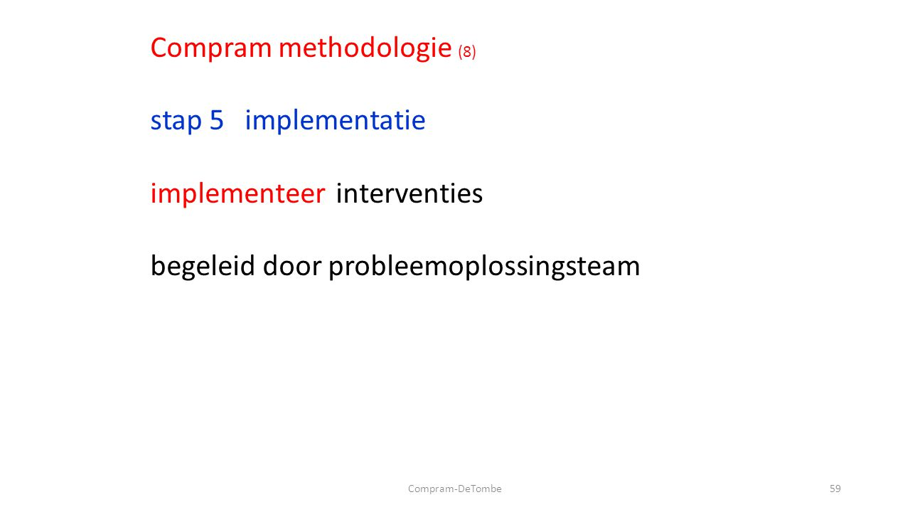 Compram-DeTombe59 Compram methodologie (8) stap 5 implementatie implementeer interventies begeleid door probleemoplossingsteam
