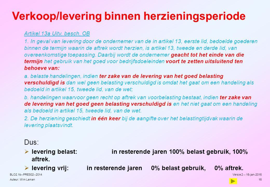 Auteur: Wim Laman Verkoop/levering binnen herzieningsperiode Artikel 13a Uitv. besch. OB 1. In geval van levering door de ondernemer van de in artikel