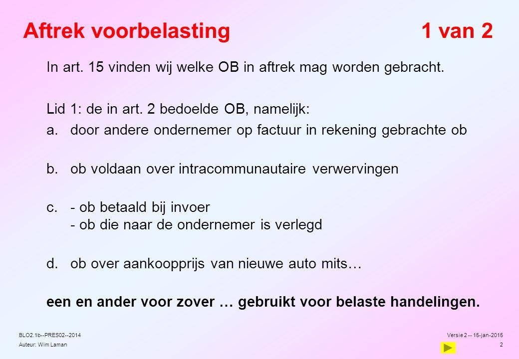 Auteur: Wim Laman Aftrek voorbelasting1 van 2 In art. 15 vinden wij welke OB in aftrek mag worden gebracht. Lid 1: de in art. 2 bedoelde OB, namelijk: